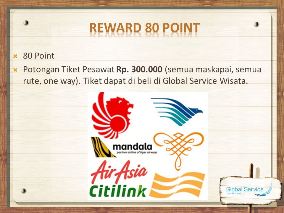 Reward 80 Point 80 Point. Potongan Tiket Pesawat Rp.