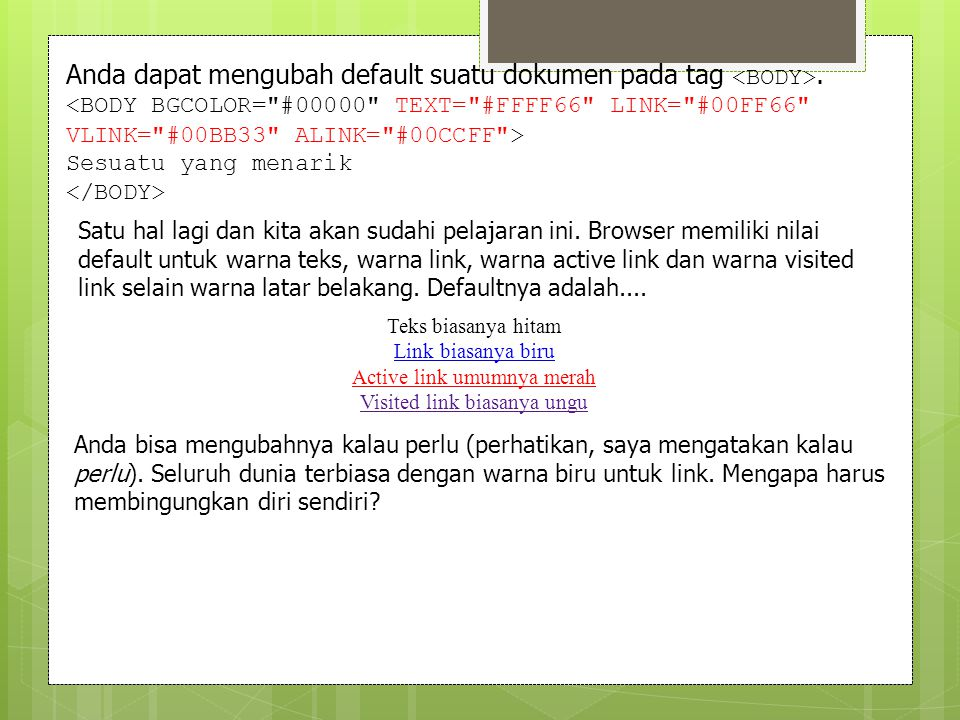 Anda dapat mengubah default suatu dokumen pada tag <BODY>.
