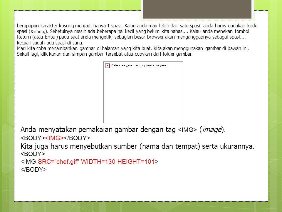 Anda menyatakan pemakaian gambar dengan tag <IMG> (image).