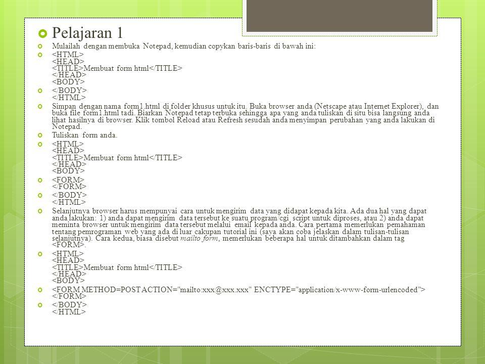 Pelajaran 1 Mulailah dengan membuka Notepad, kemudian copykan baris-baris di bawah ini: