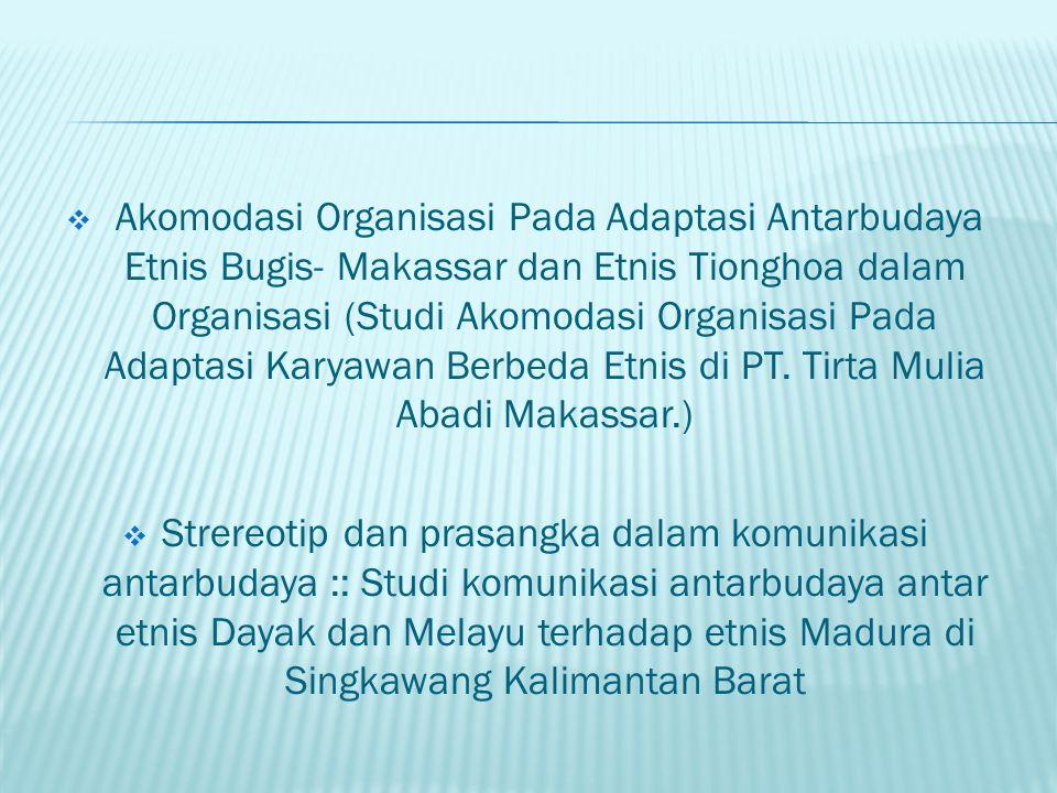 Akomodasi Organisasi Pada Adaptasi Antarbudaya Etnis Bugis- Makassar dan Etnis Tionghoa dalam Organisasi (Studi Akomodasi Organisasi Pada Adaptasi Karyawan Berbeda Etnis di PT. Tirta Mulia Abadi Makassar.)