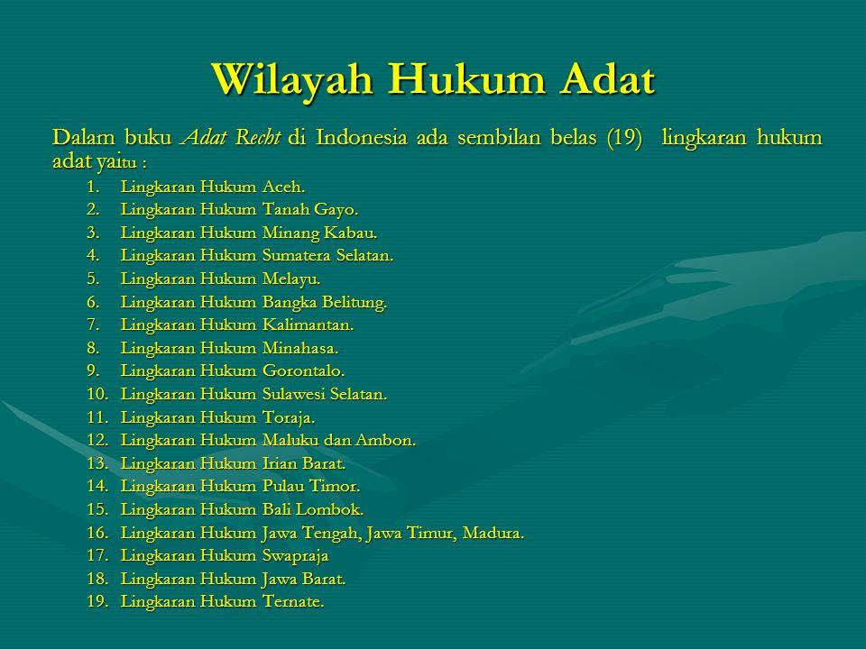 Wilayah Hukum Adat Dalam buku Adat Recht di Indonesia ada sembilan belas (19) lingkaran hukum adat yaitu :