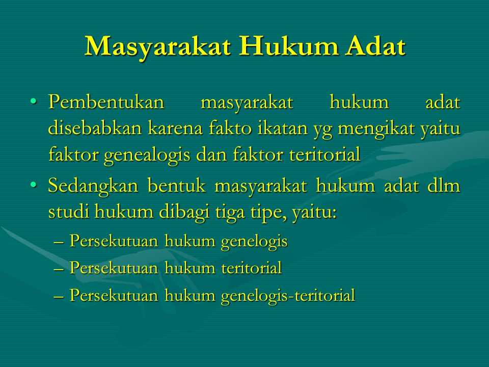 Masyarakat Hukum Adat Pembentukan masyarakat hukum adat disebabkan karena fakto ikatan yg mengikat yaitu faktor genealogis dan faktor teritorial.