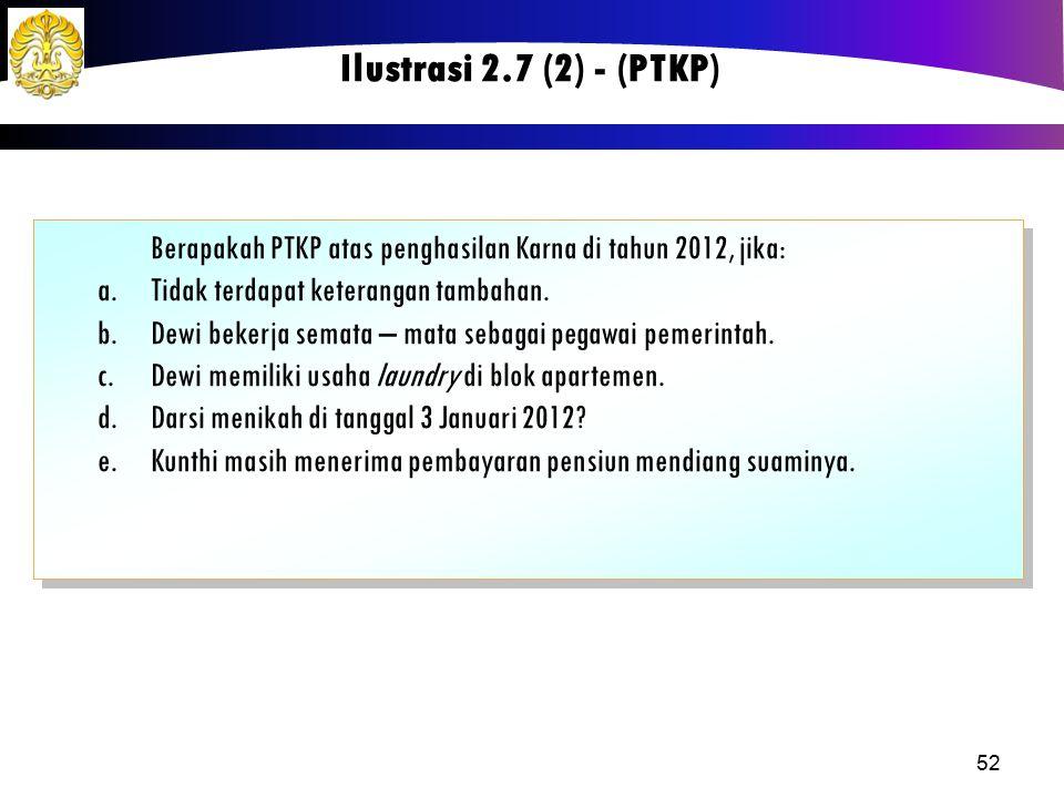 Ilustrasi 2.7 (2) - (PTKP) Berapakah PTKP atas penghasilan Karna di tahun 2012, jika: Tidak terdapat keterangan tambahan.