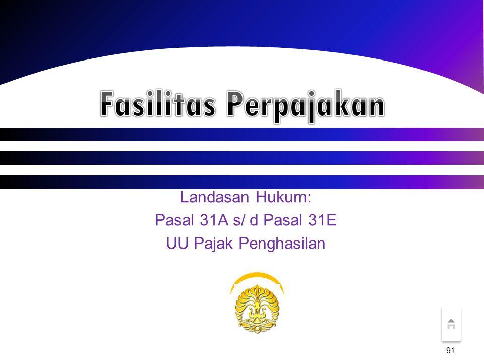 Landasan Hukum: Pasal 31A s/ d Pasal 31E UU Pajak Penghasilan