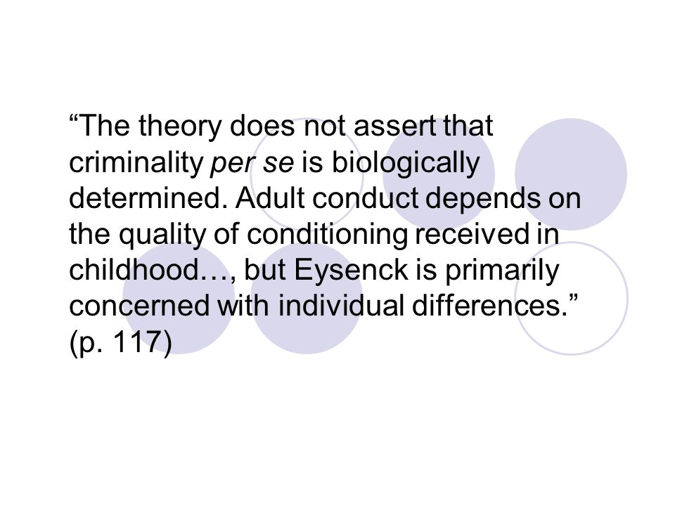 The theory does not assert that criminality per se is biologically determined.