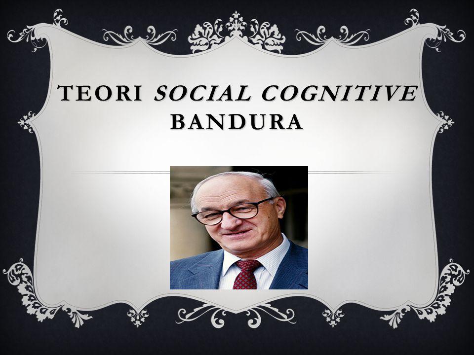 TEORI SOCIAL COGNITIVE BANDURA