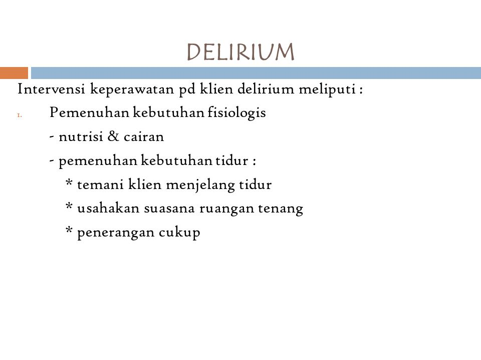 DELIRIUM Intervensi keperawatan pd klien delirium meliputi :