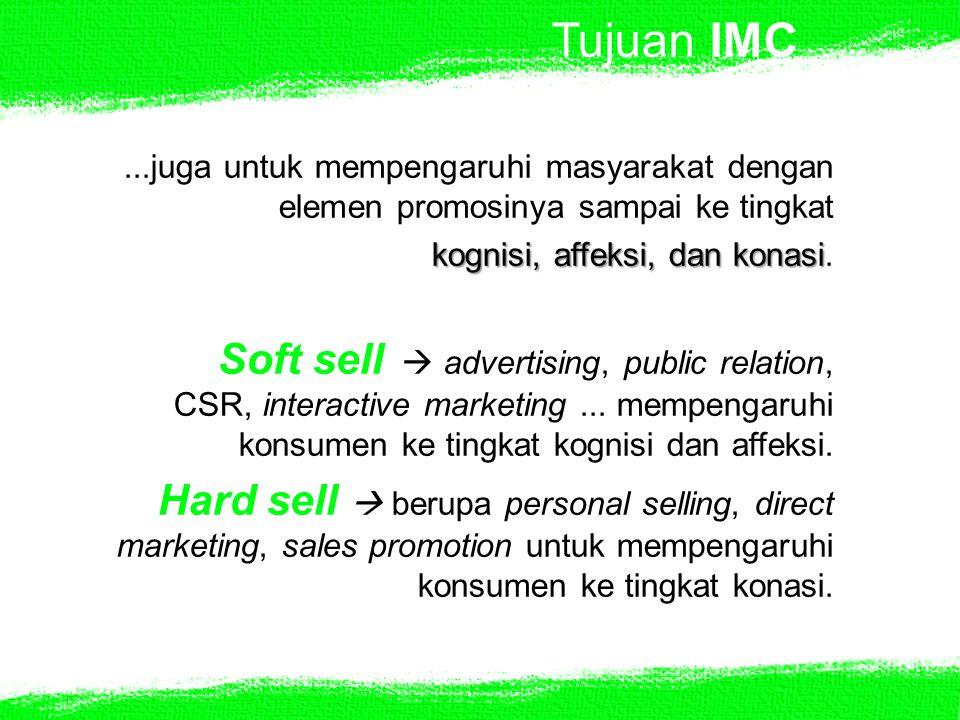 Tujuan IMC ...juga untuk mempengaruhi masyarakat dengan elemen promosinya sampai ke tingkat. kognisi, affeksi, dan konasi.
