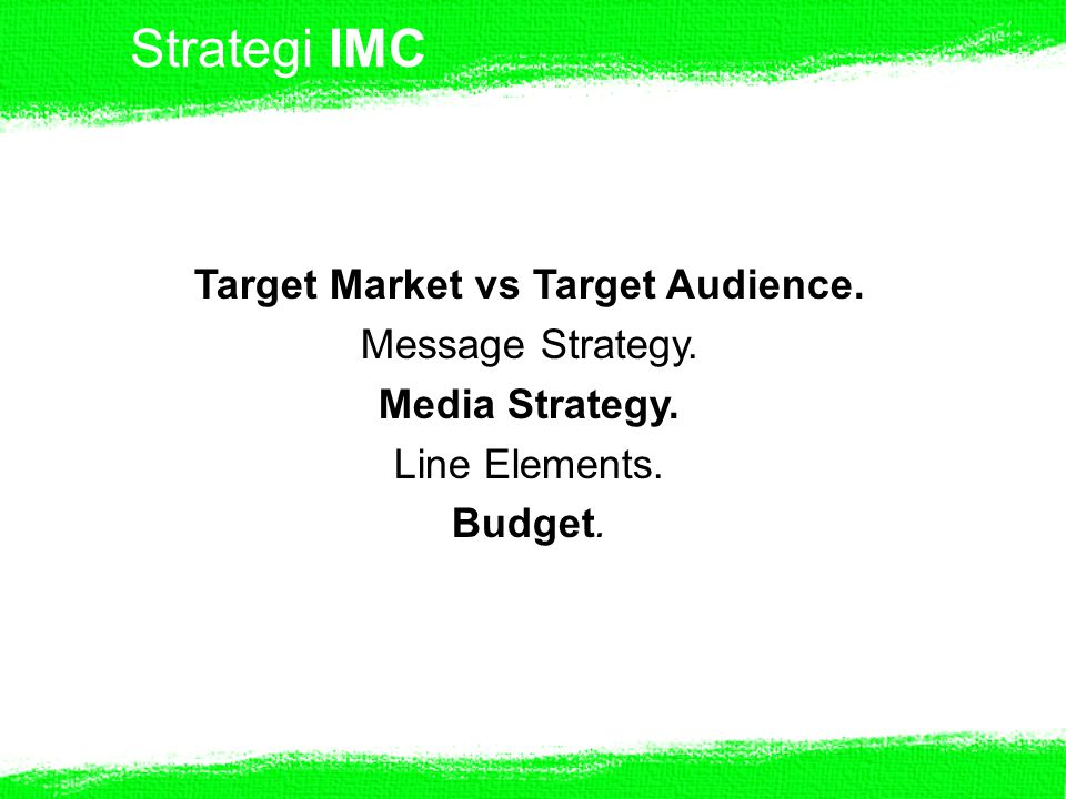Strategi IMC Target Market vs Target Audience. Message Strategy.