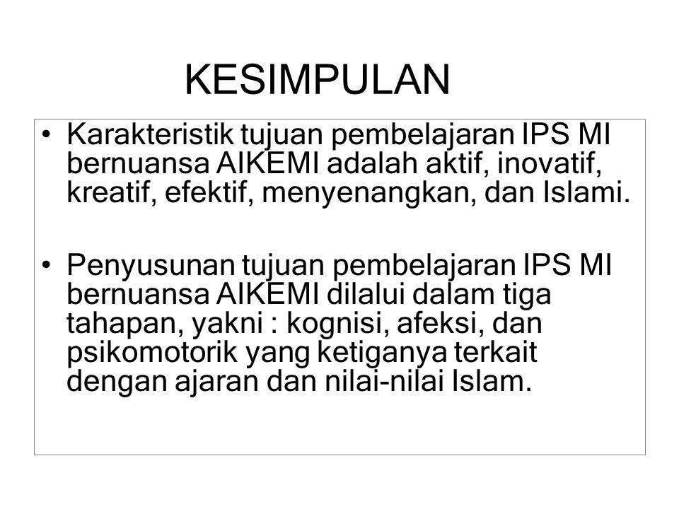 KESIMPULAN Karakteristik tujuan pembelajaran IPS MI bernuansa AIKEMI adalah aktif, inovatif, kreatif, efektif, menyenangkan, dan Islami.