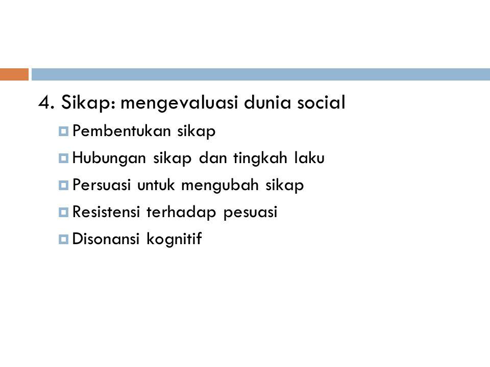 4. Sikap: mengevaluasi dunia social
