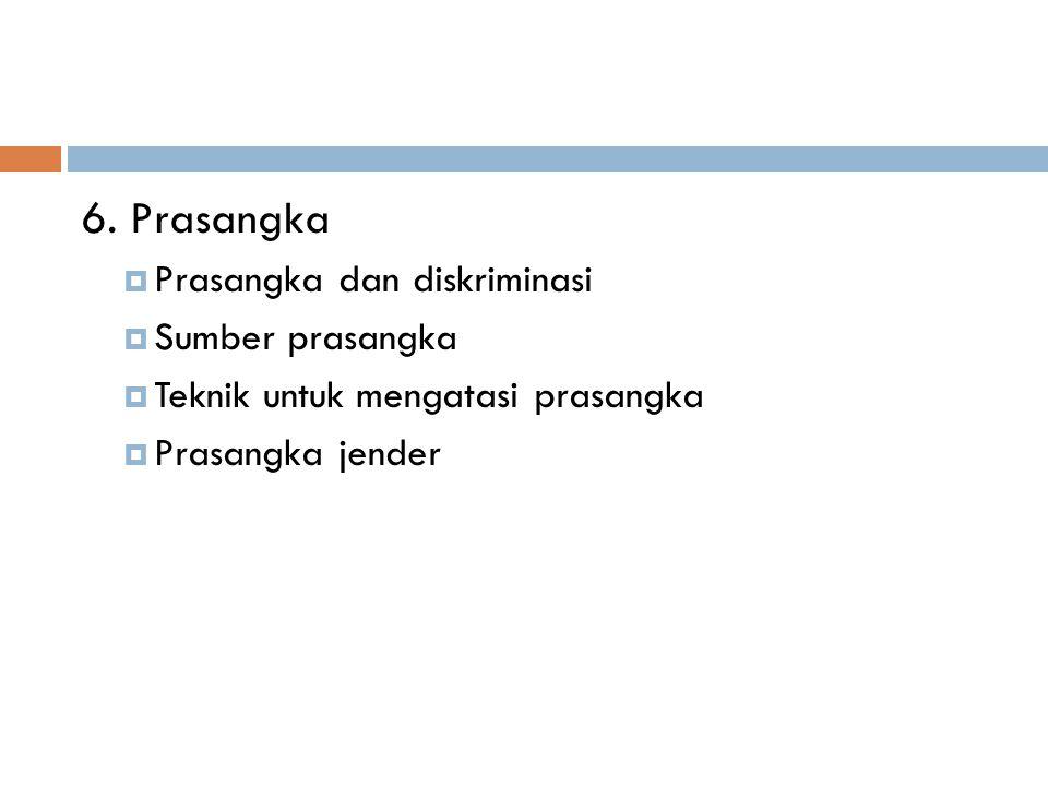 6. Prasangka Prasangka dan diskriminasi Sumber prasangka