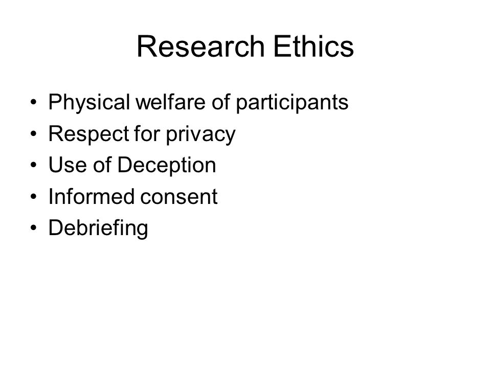 Research Ethics Physical welfare of participants Respect for privacy