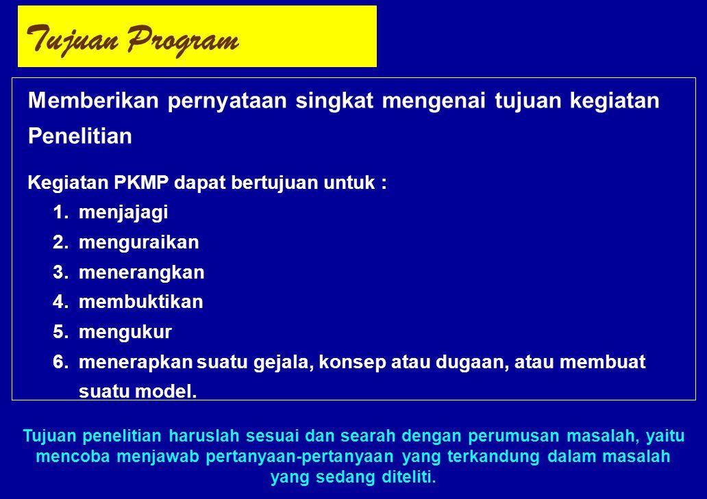 Tujuan Program Memberikan pernyataan singkat mengenai tujuan kegiatan Penelitian. Kegiatan PKMP dapat bertujuan untuk :