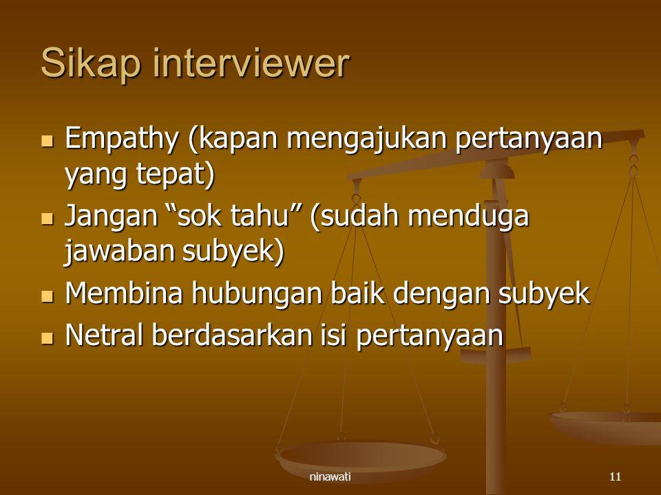 Sikap interviewer Empathy (kapan mengajukan pertanyaan yang tepat)