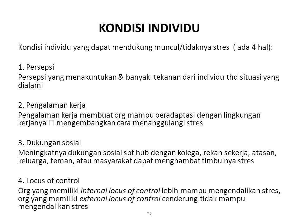 KONDISI INDIVIDU Kondisi individu yang dapat mendukung muncul/tidaknya stres ( ada 4 hal): 1. Persepsi.