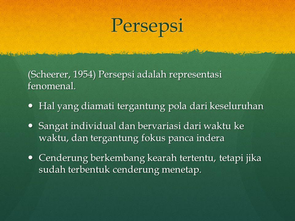 Persepsi (Scheerer, 1954) Persepsi adalah representasi fenomenal.