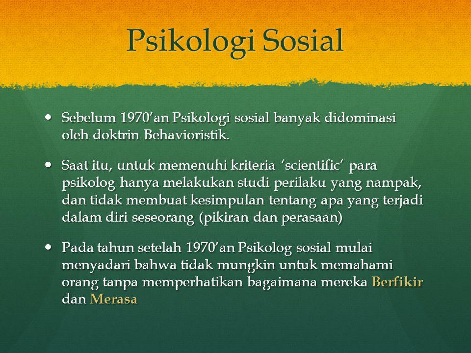 Psikologi Sosial Sebelum 1970'an Psikologi sosial banyak didominasi oleh doktrin Behavioristik.