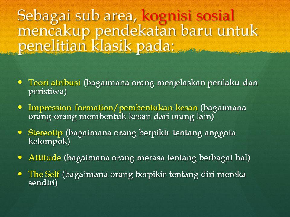 Sebagai sub area, kognisi sosial mencakup pendekatan baru untuk penelitian klasik pada: