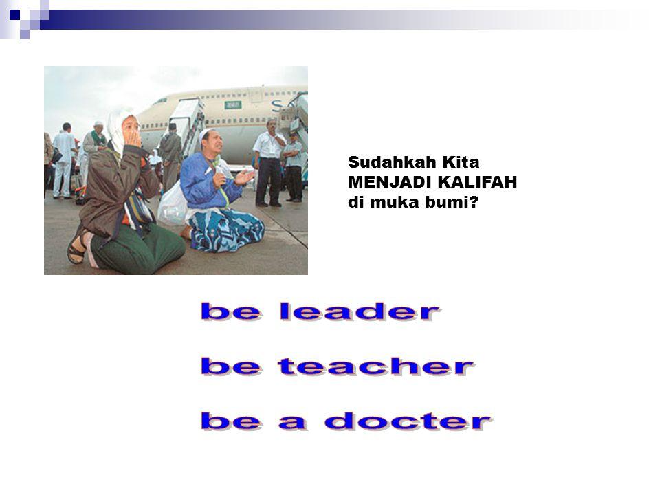 be leader be teacher be a docter Sudahkah Kita MENJADI KALIFAH