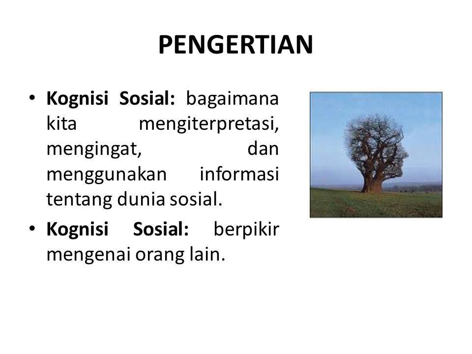 PENGERTIAN Kognisi Sosial: bagaimana kita mengiterpretasi, mengingat, dan menggunakan informasi tentang dunia sosial.