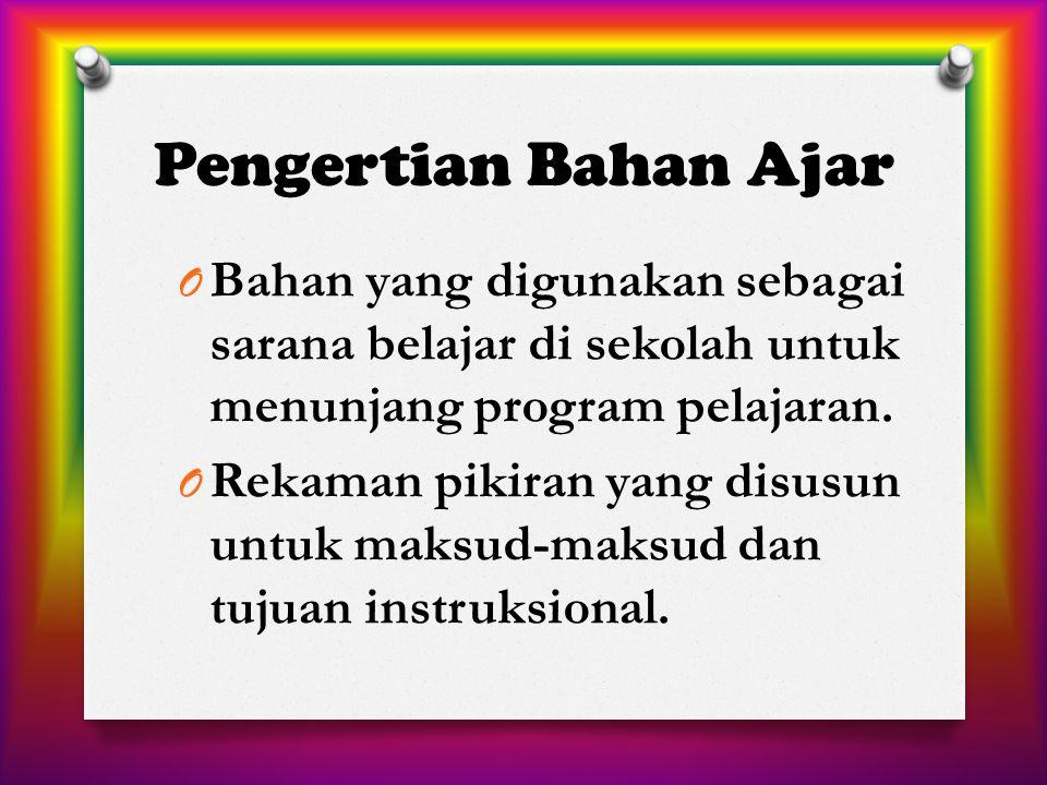 Pengertian Bahan Ajar Bahan yang digunakan sebagai sarana belajar di sekolah untuk menunjang program pelajaran.