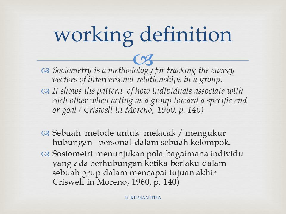 working definition Sociometry is a methodology for tracking the energy vectors of interpersonal relationships in a group.