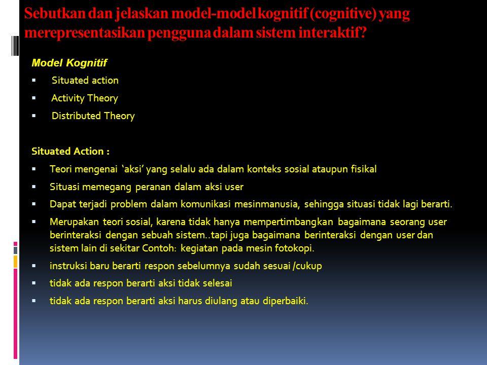 Sebutkan dan jelaskan model-model kognitif (cognitive) yang merepresentasikan pengguna dalam sistem interaktif