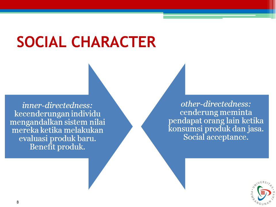 SOCIAL CHARACTER inner-directedness: kecenderungan individu mengandalkan sistem nilai mereka ketika melakukan evaluasi produk baru. Benefit produk.