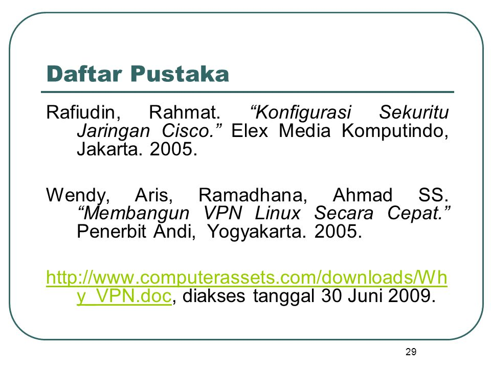Daftar Pustaka Rafiudin, Rahmat. Konfigurasi Sekuritu Jaringan Cisco. Elex Media Komputindo, Jakarta. 2005.