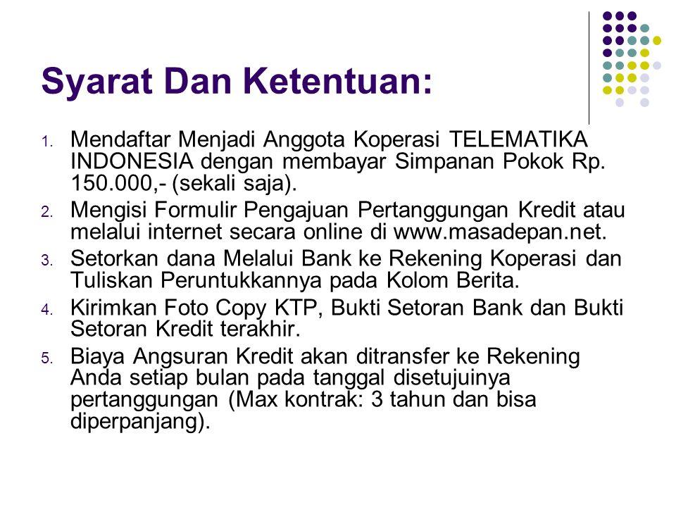 Syarat Dan Ketentuan: Mendaftar Menjadi Anggota Koperasi TELEMATIKA INDONESIA dengan membayar Simpanan Pokok Rp. 150.000,- (sekali saja).