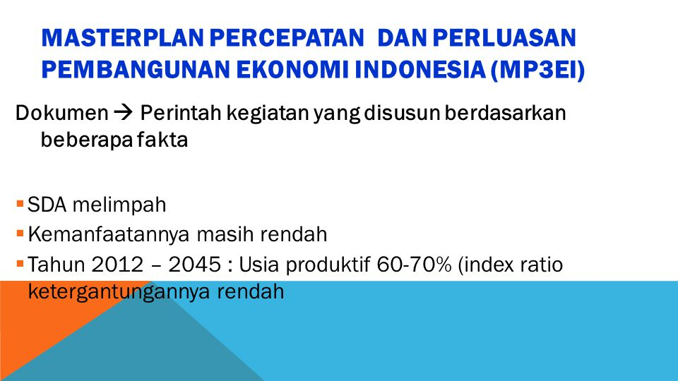MASTERPLAN PERCEPATAN DAN PERLUASAN PEMBANGUNAN EKONOMI INDONESIA (MP3EI)