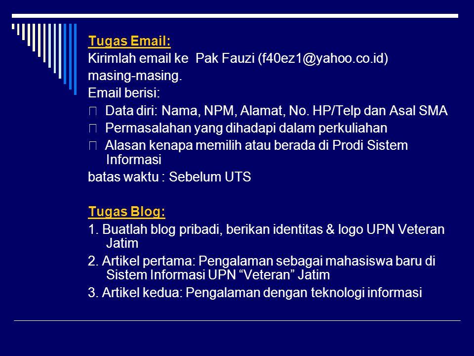 Tugas Email: Kirimlah email ke Pak Fauzi (f40ez1@yahoo.co.id) masing-masing. Email berisi: