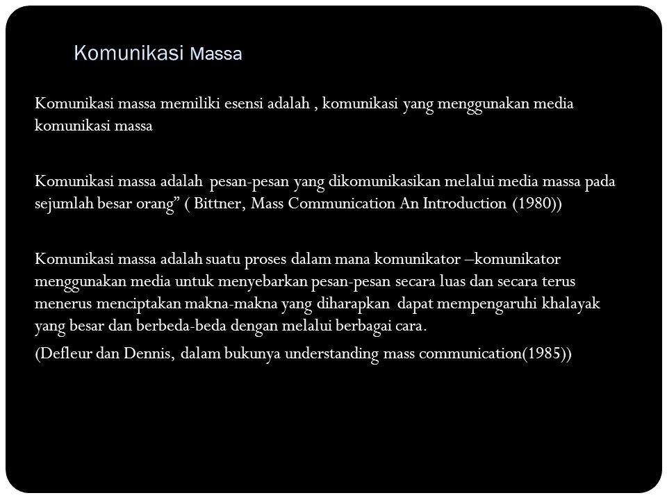 Komunikasi Massa Komunikasi massa memiliki esensi adalah , komunikasi yang menggunakan media komunikasi massa.