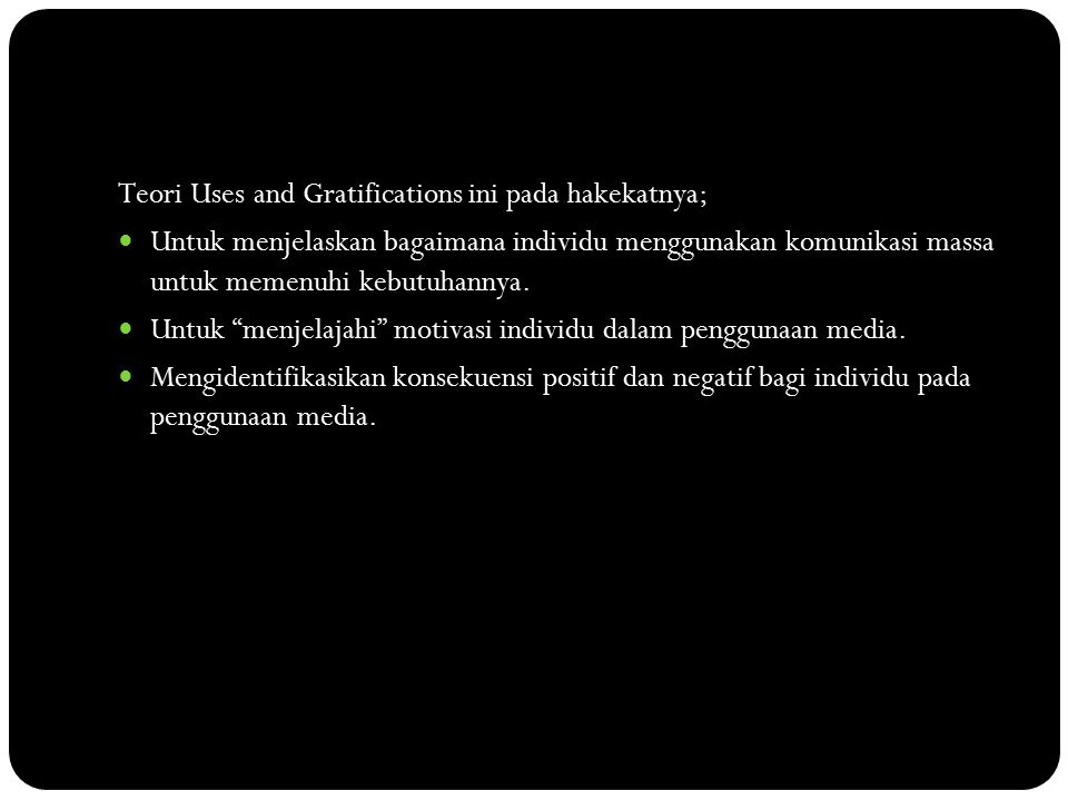 Teori Uses and Gratifications ini pada hakekatnya;