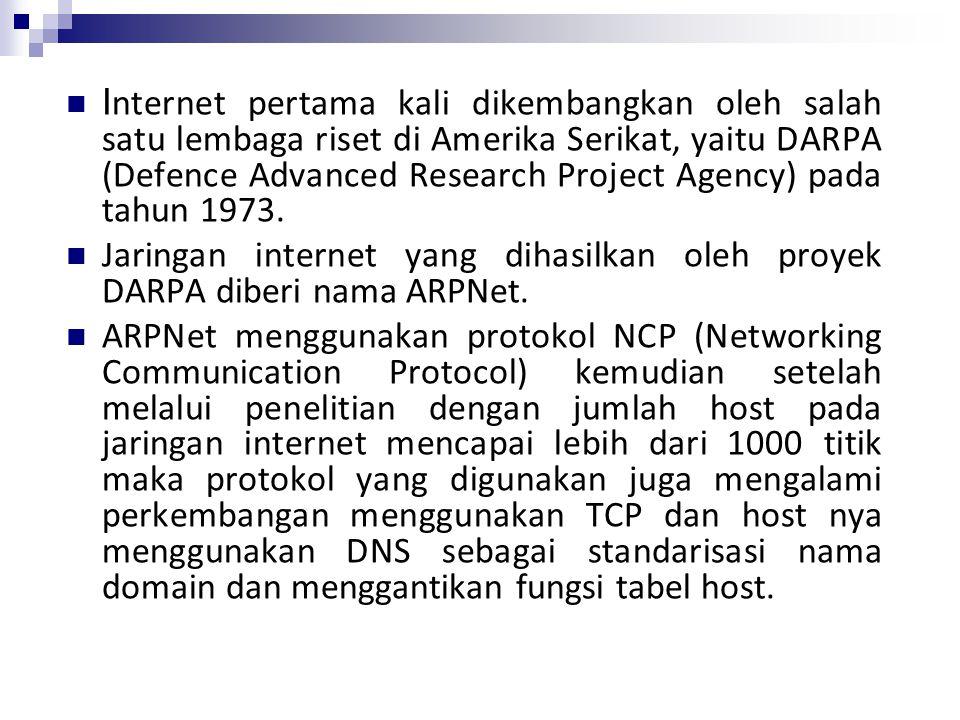 Internet pertama kali dikembangkan oleh salah satu lembaga riset di Amerika Serikat, yaitu DARPA (Defence Advanced Research Project Agency) pada tahun 1973.