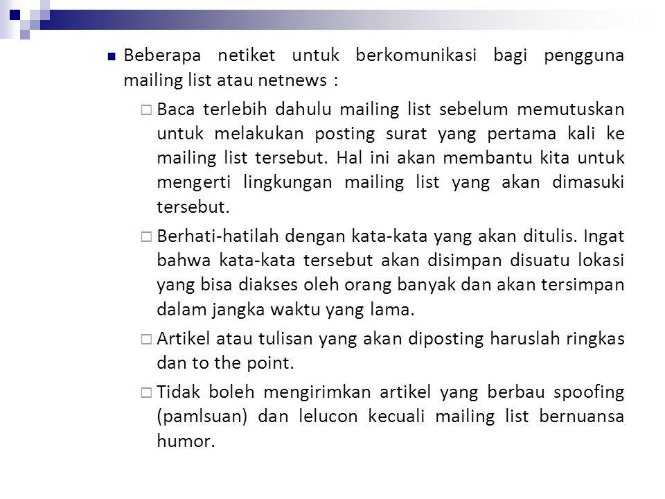 Beberapa netiket untuk berkomunikasi bagi pengguna mailing list atau netnews :