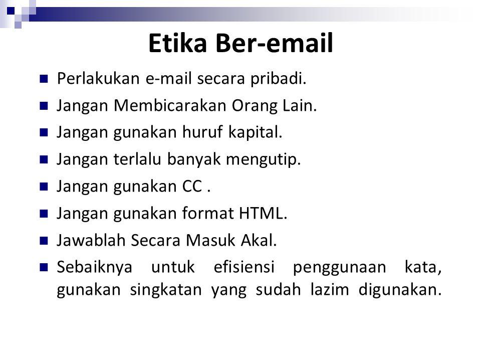 Etika Ber-email Perlakukan e-mail secara pribadi.