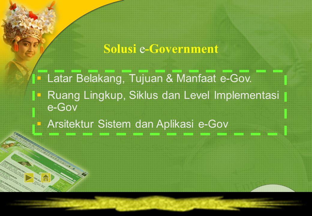 Solusi e-Government Latar Belakang, Tujuan & Manfaat e-Gov.