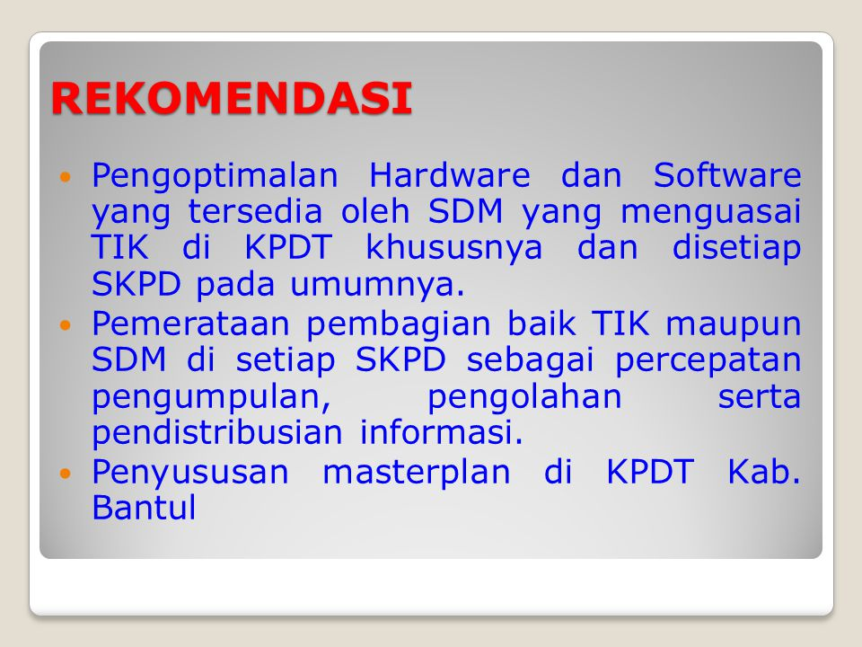 REKOMENDASI Pengoptimalan Hardware dan Software yang tersedia oleh SDM yang menguasai TIK di KPDT khususnya dan disetiap SKPD pada umumnya.