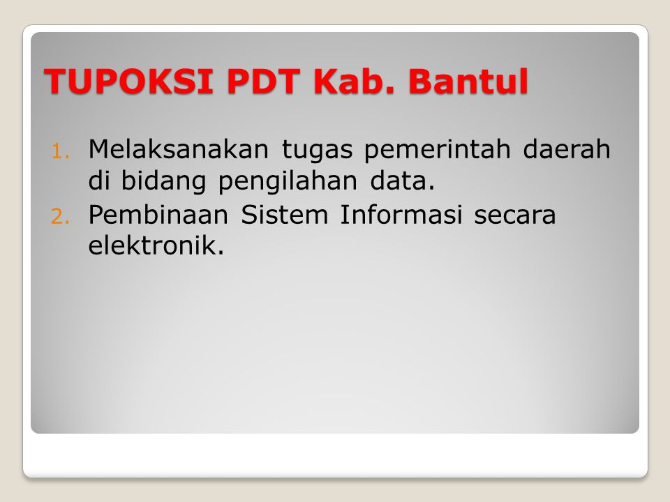 TUPOKSI PDT Kab. Bantul Melaksanakan tugas pemerintah daerah di bidang pengilahan data.