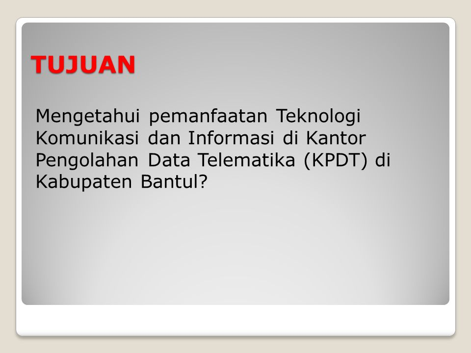 TUJUAN Mengetahui pemanfaatan Teknologi Komunikasi dan Informasi di Kantor Pengolahan Data Telematika (KPDT) di Kabupaten Bantul