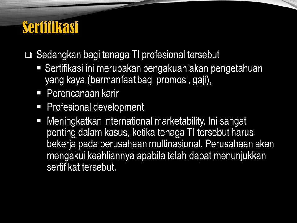 Sertifikasi Sedangkan bagi tenaga TI profesional tersebut