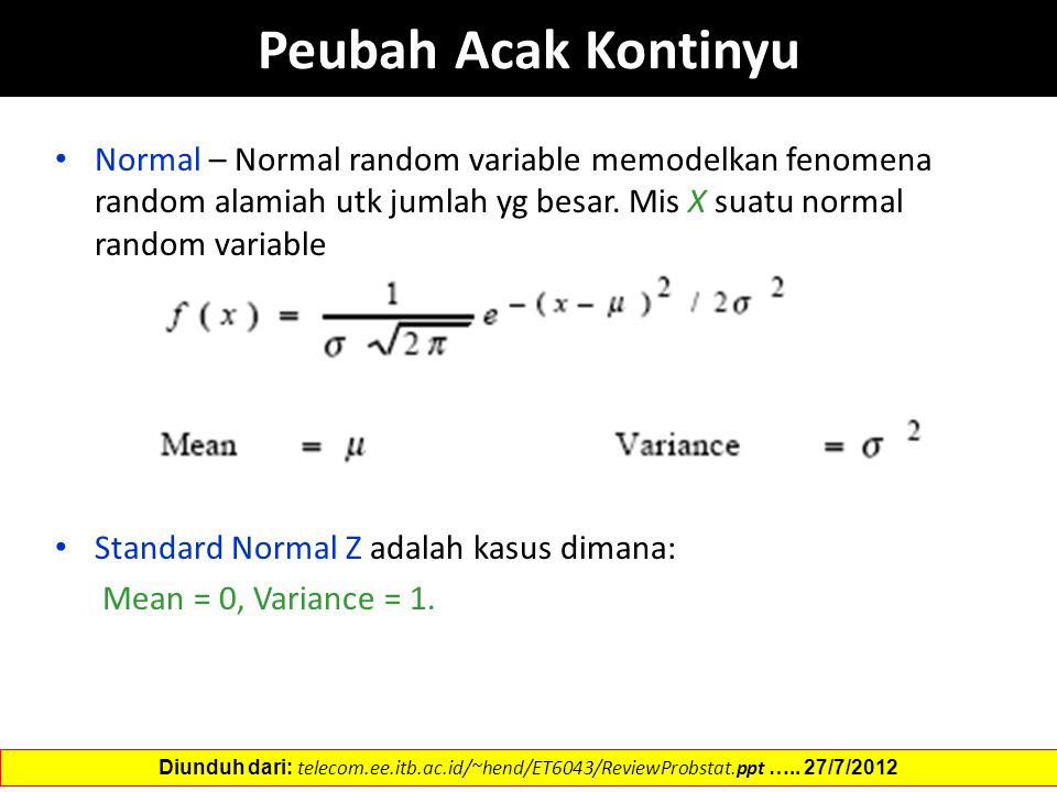 Peubah Acak Kontinyu Normal – Normal random variable memodelkan fenomena random alamiah utk jumlah yg besar. Mis X suatu normal random variable.
