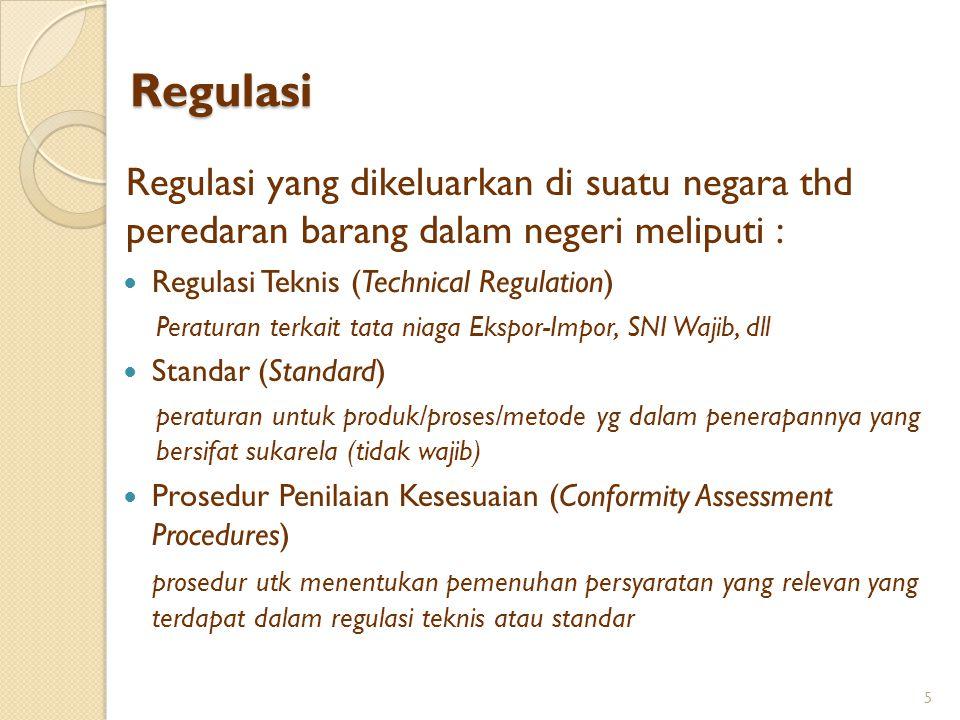 Regulasi Regulasi yang dikeluarkan di suatu negara thd peredaran barang dalam negeri meliputi : Regulasi Teknis (Technical Regulation)