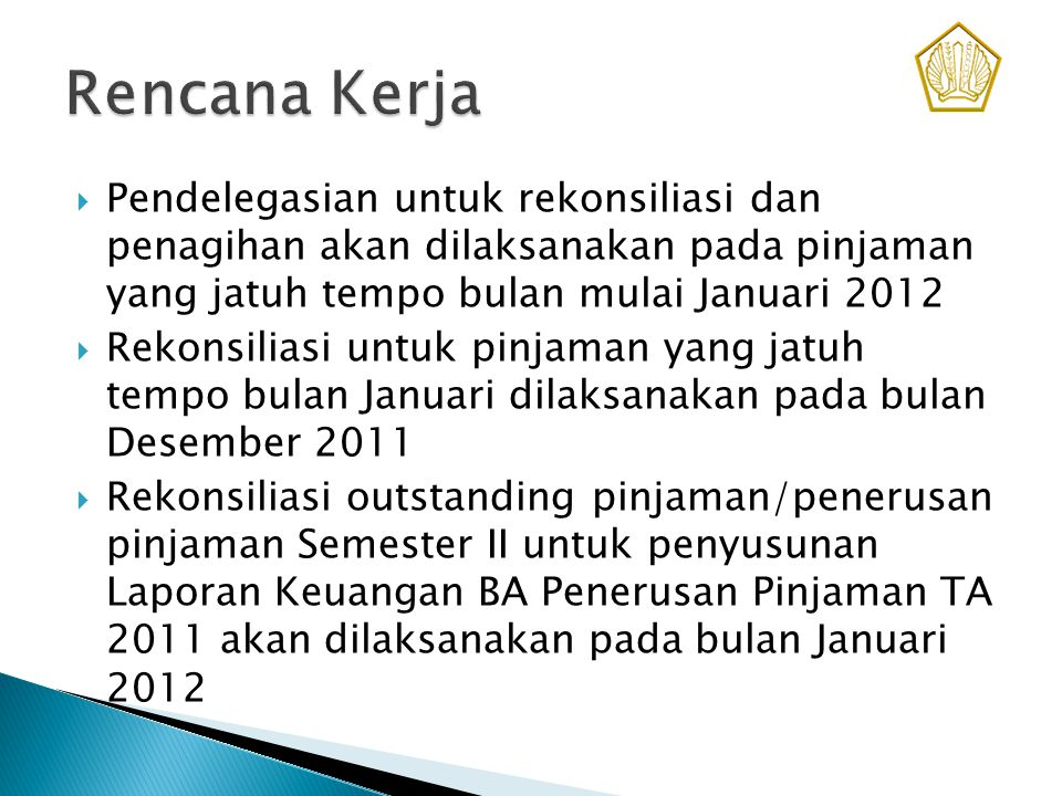 Rencana Kerja Pendelegasian untuk rekonsiliasi dan penagihan akan dilaksanakan pada pinjaman yang jatuh tempo bulan mulai Januari 2012.