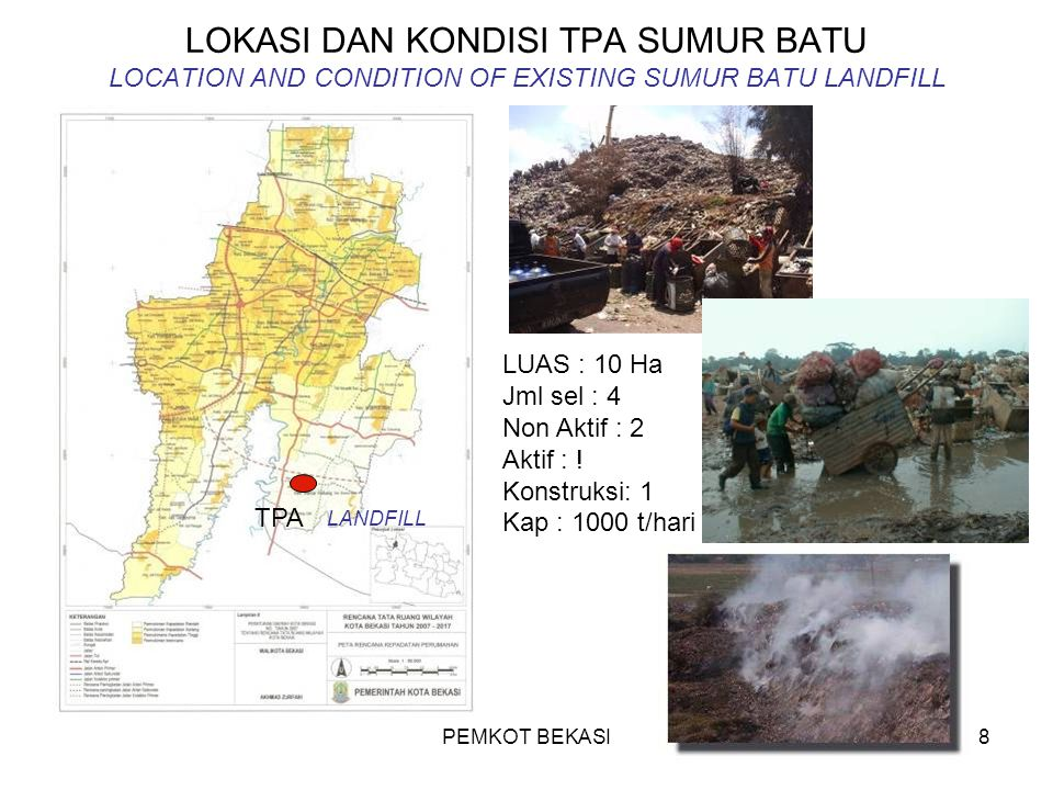 LOKASI DAN KONDISI TPA SUMUR BATU LOCATION AND CONDITION OF EXISTING SUMUR BATU LANDFILL