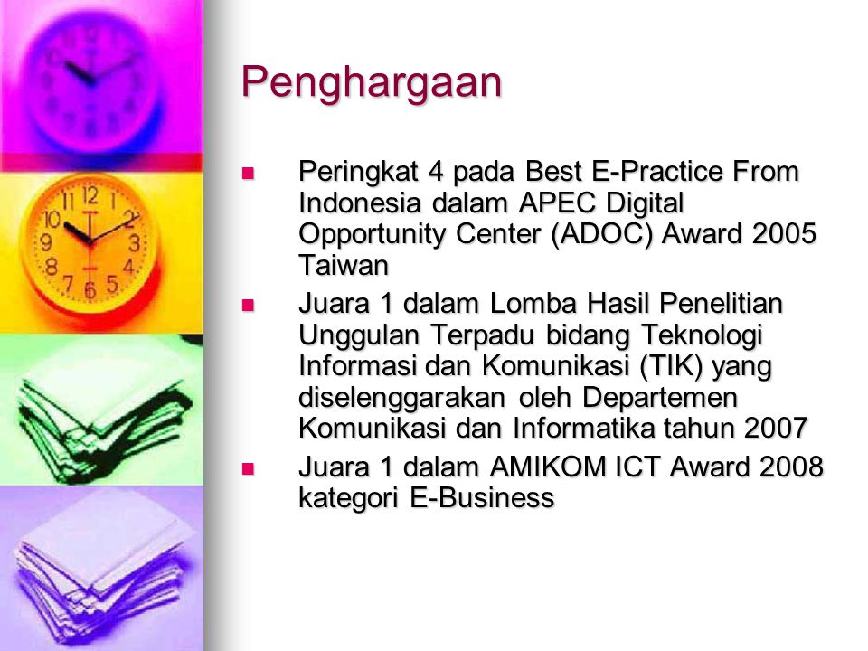 Penghargaan Peringkat 4 pada Best E-Practice From Indonesia dalam APEC Digital Opportunity Center (ADOC) Award 2005 Taiwan.