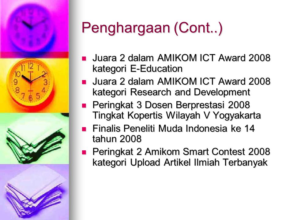 Penghargaan (Cont..) Juara 2 dalam AMIKOM ICT Award 2008 kategori E-Education. Juara 2 dalam AMIKOM ICT Award 2008 kategori Research and Development.